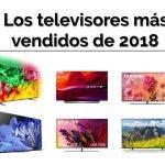 Los televisores más vendidos de 2018